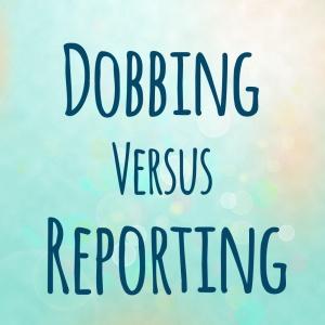 dobbing versus reporting