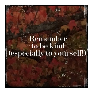 remember to be kind to yourself